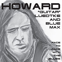 Howard 'Guitar' Luedtke & Blue Max: Face to Face with the Blues
