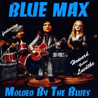 Blue Max featuring Howard 'Guitar' Luedtke: Molded by the Blues